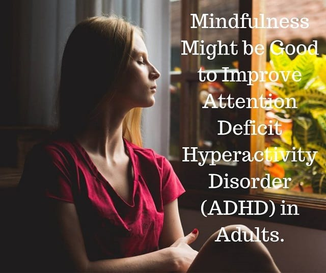 Mindfulness might be good to improve attention-deficit hyperactivity disorder (ADHD) in Adults